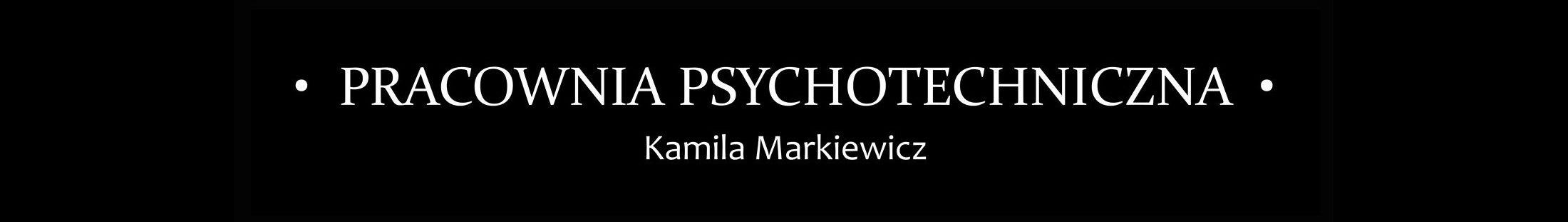 PRACOWNIA PSYCHOTECHNICZNA – Kamila Markiewicz